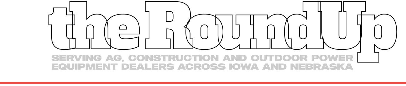 the Round Up. Serving Ag, Construction, and Outdoor Power Equipment Dealers Across Iowa and Nebraska